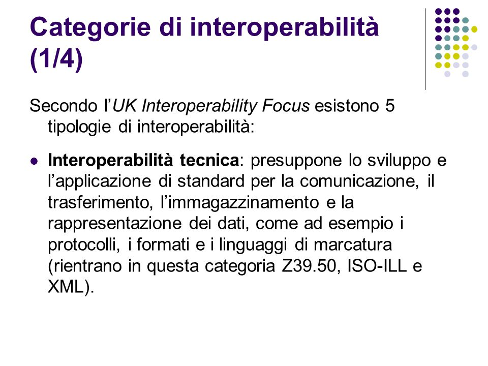 Categorie di interoperabilità (1/4) Secondo l'UK Interoperability Focus esistono 5 tipologie di interoperabilità: Interoperabilità tecnica: presuppone
