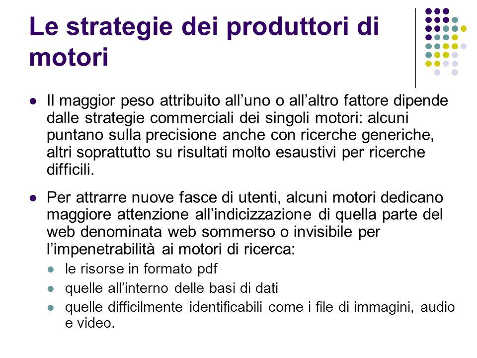 Le strategie dei produttori di motori Il maggior peso attribuito all'uno o all'altro fattore dipende dalle strategie commerciali dei singoli motori: a