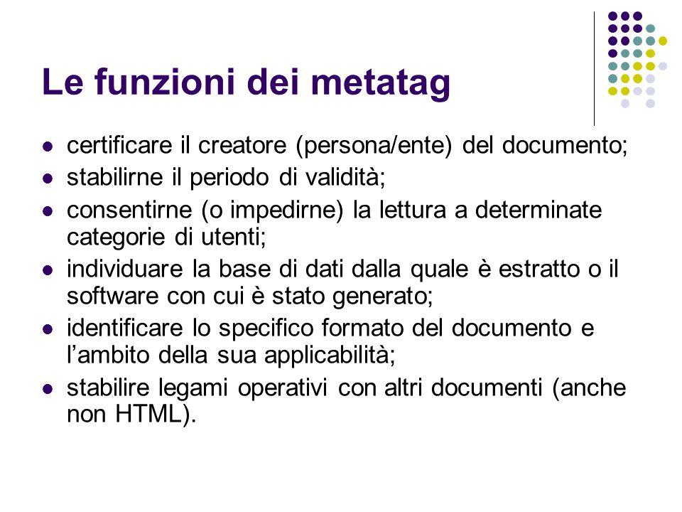 Le funzioni dei metatag certificare il creatore (persona/ente) del documento; stabilirne il periodo di validità; consentirne (o impedirne) la lettura