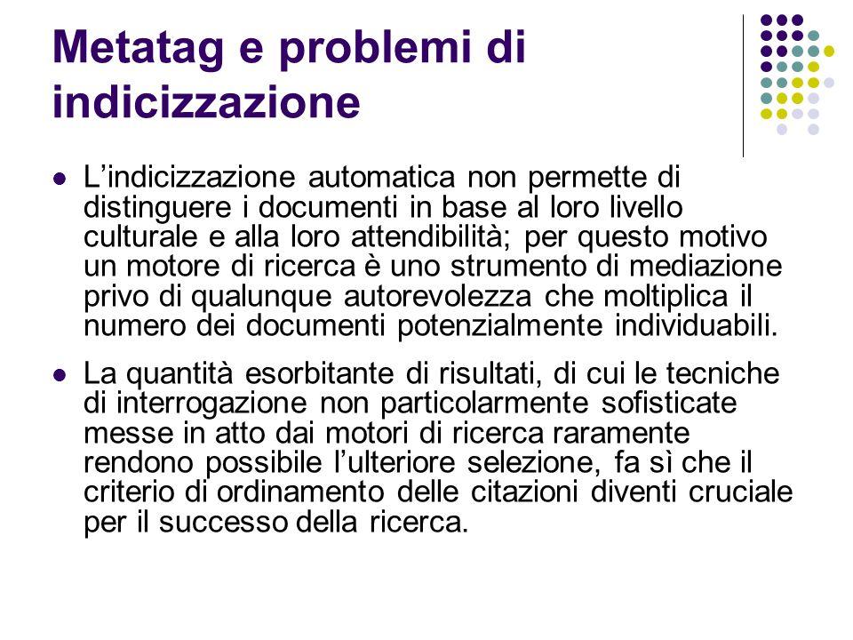 Metatag e problemi di indicizzazione L'indicizzazione automatica non permette di distinguere i documenti in base al loro livello culturale e alla loro