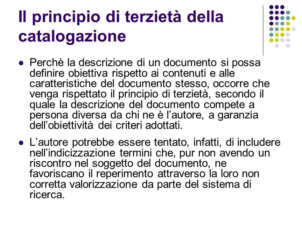 Il principio di terzietà della catalogazione Perchè la descrizione di un documento si possa definire obiettiva rispetto ai contenuti e alle caratteris