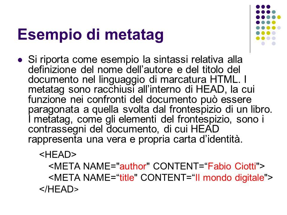 Esempio di metatag Si riporta come esempio la sintassi relativa alla definizione del nome dell'autore e del titolo del documento nel linguaggio di mar