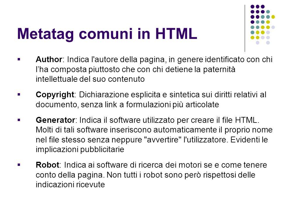 Metatag comuni in HTML  Author: Indica l'autore della pagina, in genere identificato con chi l'ha composta piuttosto che con chi detiene la paternità