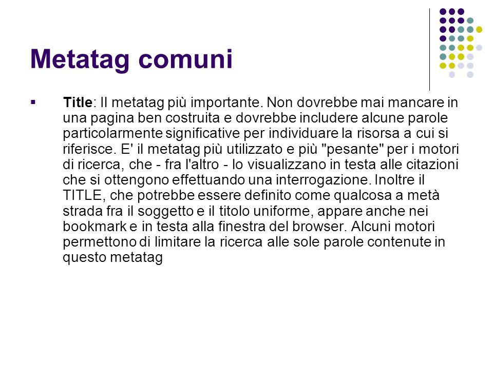Metatag comuni  Title: Il metatag più importante. Non dovrebbe mai mancare in una pagina ben costruita e dovrebbe includere alcune parole particolarm