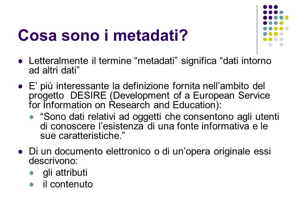 """Cosa sono i metadati? Letteralmente il termine """"metadati"""" significa """"dati intorno ad altri dati"""" E' più interessante la definizione fornita nell'ambit"""
