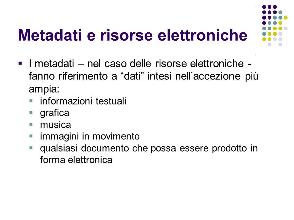 """Metadati e risorse elettroniche  I metadati – nel caso delle risorse elettroniche - fanno riferimento a """"dati"""" intesi nell'accezione più ampia:  inf"""
