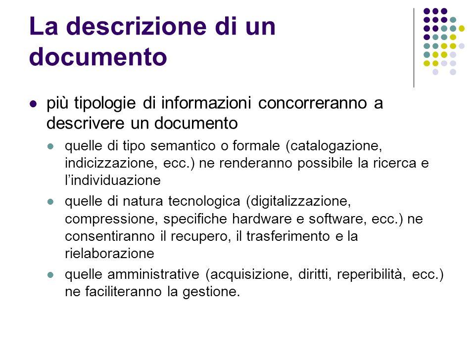 La descrizione di un documento più tipologie di informazioni concorreranno a descrivere un documento quelle di tipo semantico o formale (catalogazione