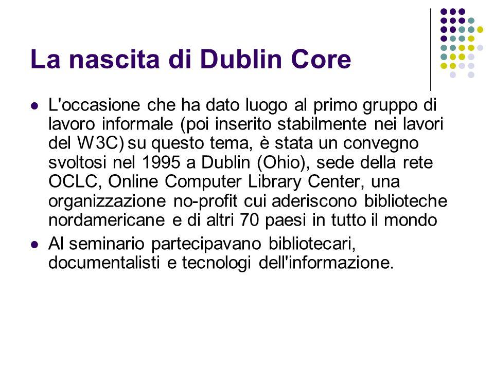 La nascita di Dublin Core L'occasione che ha dato luogo al primo gruppo di lavoro informale (poi inserito stabilmente nei lavori del W3C) su questo te