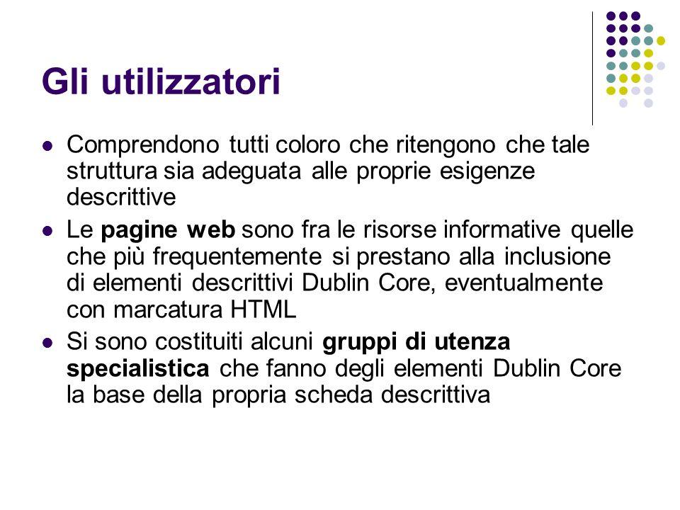 Gli utilizzatori Comprendono tutti coloro che ritengono che tale struttura sia adeguata alle proprie esigenze descrittive Le pagine web sono fra le ri