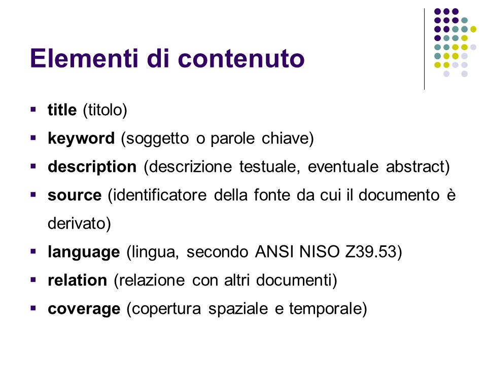 Elementi di contenuto  title (titolo)  keyword (soggetto o parole chiave)  description (descrizione testuale, eventuale abstract)  source (identif
