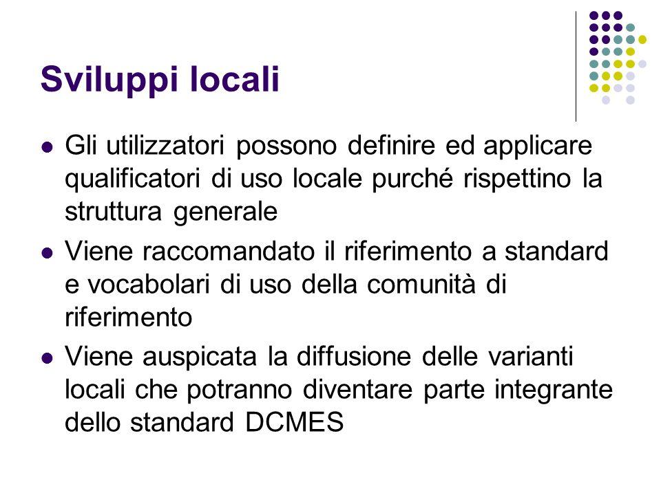 Sviluppi locali Gli utilizzatori possono definire ed applicare qualificatori di uso locale purché rispettino la struttura generale Viene raccomandato