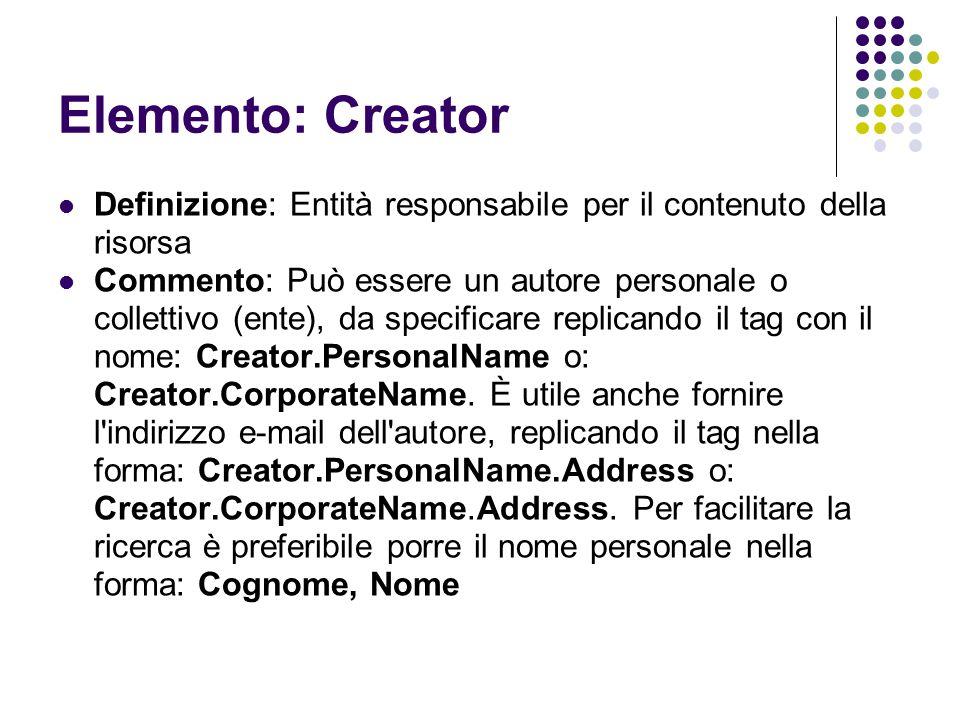 Elemento: Creator Definizione: Entità responsabile per il contenuto della risorsa Commento: Può essere un autore personale o collettivo (ente), da spe