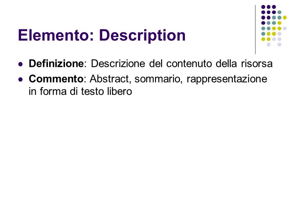 Elemento: Description Definizione: Descrizione del contenuto della risorsa Commento: Abstract, sommario, rappresentazione in forma di testo libero