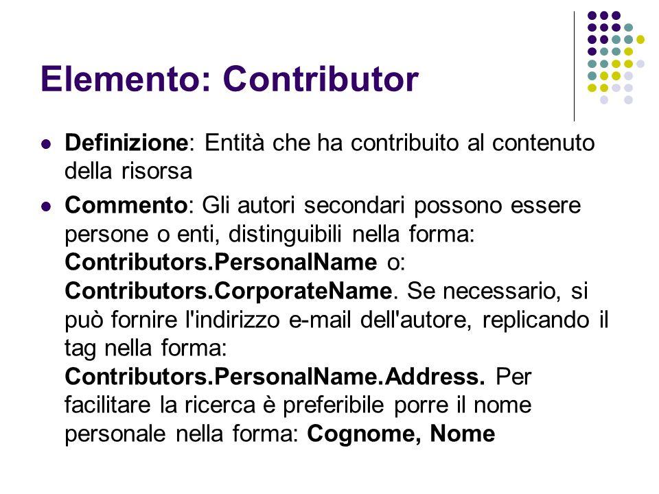 Elemento: Contributor Definizione: Entità che ha contribuito al contenuto della risorsa Commento: Gli autori secondari possono essere persone o enti,