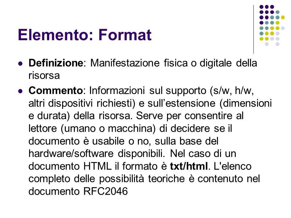Elemento: Format Definizione: Manifestazione fisica o digitale della risorsa Commento: Informazioni sul supporto (s/w, h/w, altri dispositivi richiest