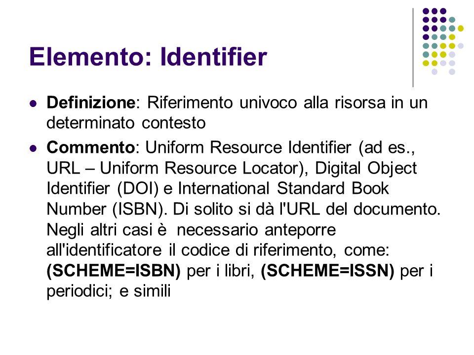 Elemento: Identifier Definizione: Riferimento univoco alla risorsa in un determinato contesto Commento: Uniform Resource Identifier (ad es., URL – Uni