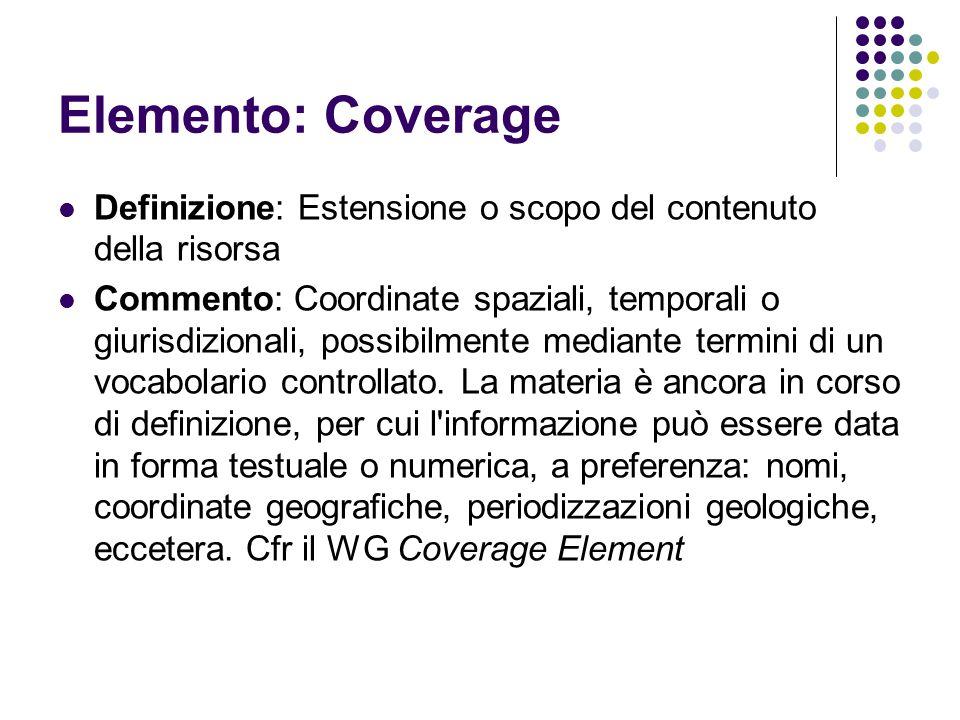 Elemento: Coverage Definizione: Estensione o scopo del contenuto della risorsa Commento: Coordinate spaziali, temporali o giurisdizionali, possibilmen