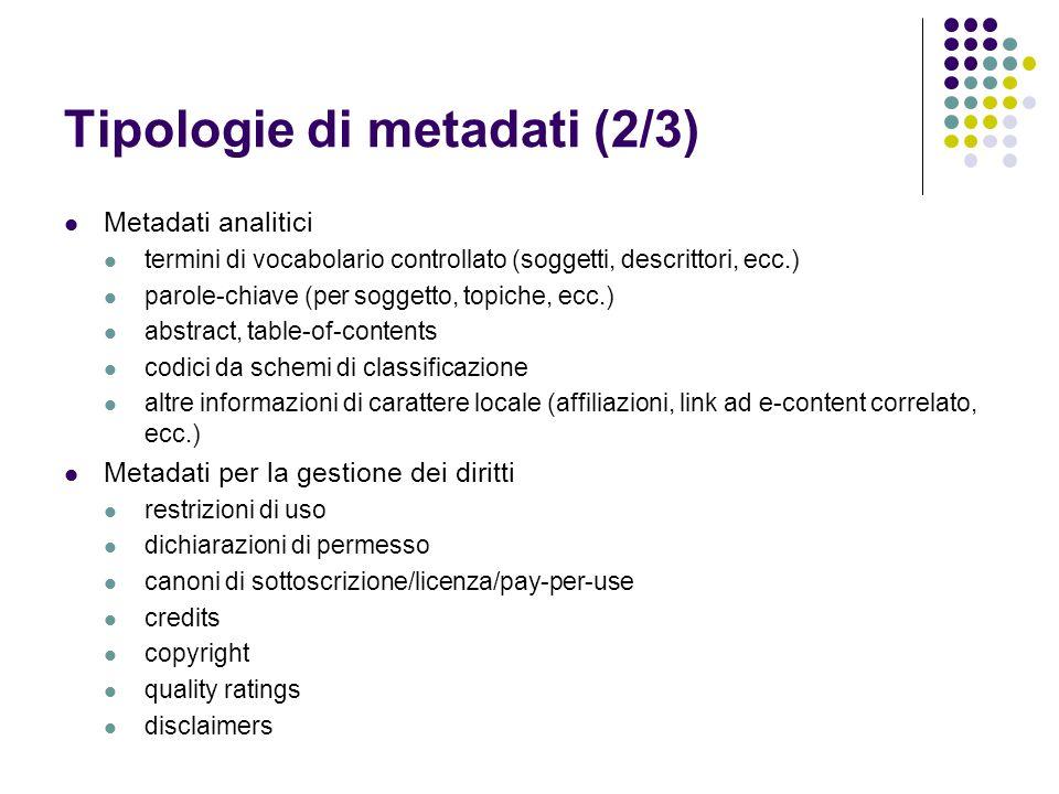 Tipologie di metadati (2/3) Metadati analitici termini di vocabolario controllato (soggetti, descrittori, ecc.) parole-chiave (per soggetto, topiche,