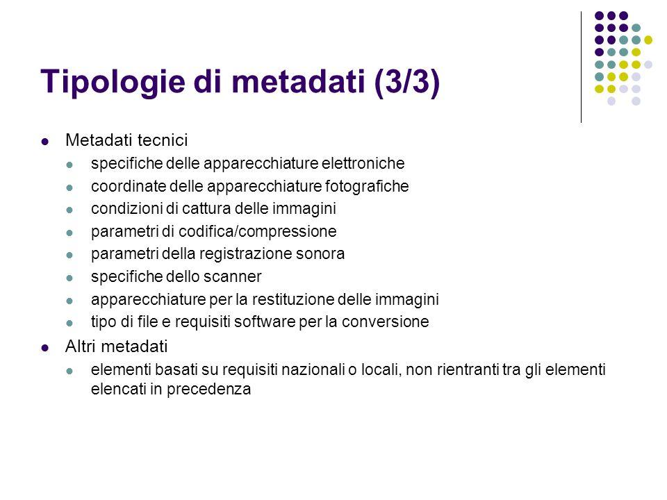 Tipologie di metadati (3/3) Metadati tecnici specifiche delle apparecchiature elettroniche coordinate delle apparecchiature fotografiche condizioni di