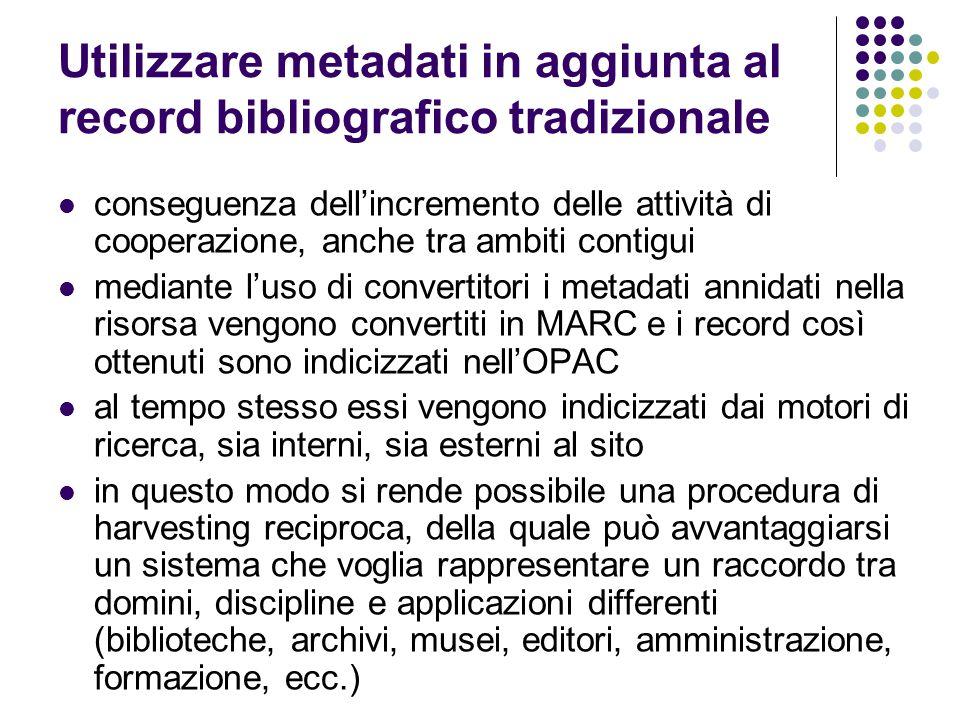 Utilizzare metadati in aggiunta al record bibliografico tradizionale conseguenza dell'incremento delle attività di cooperazione, anche tra ambiti cont