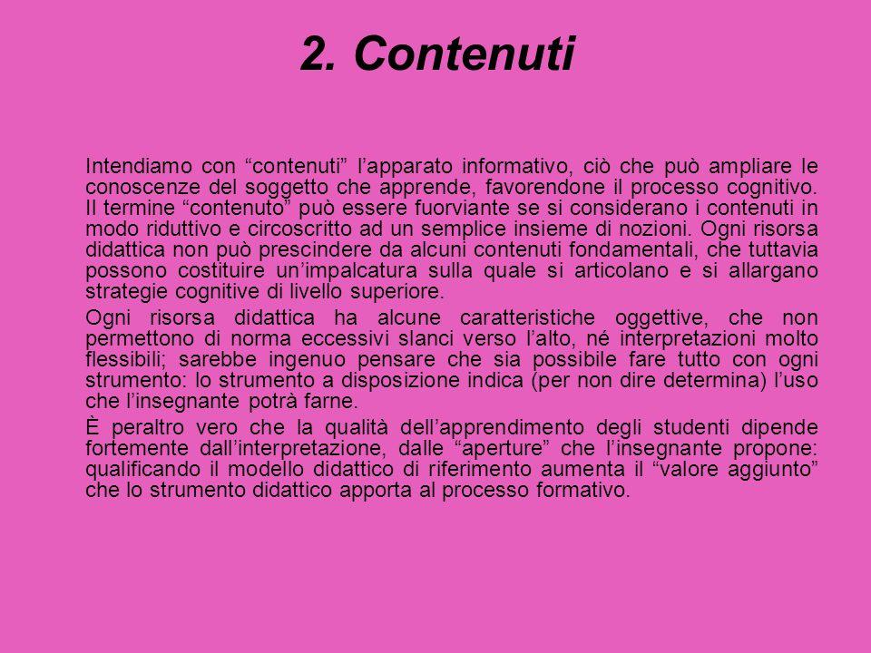 """2. Contenuti Intendiamo con """"contenuti"""" l'apparato informativo, ciò che può ampliare le conoscenze del soggetto che apprende, favorendone il processo"""