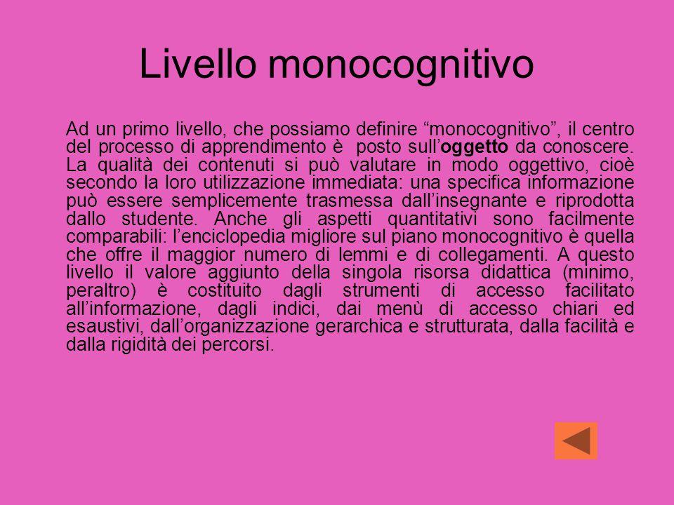 Livello monocognitivo Ad un primo livello, che possiamo definire monocognitivo , il centro del processo di apprendimento è posto sull'oggetto da conoscere.