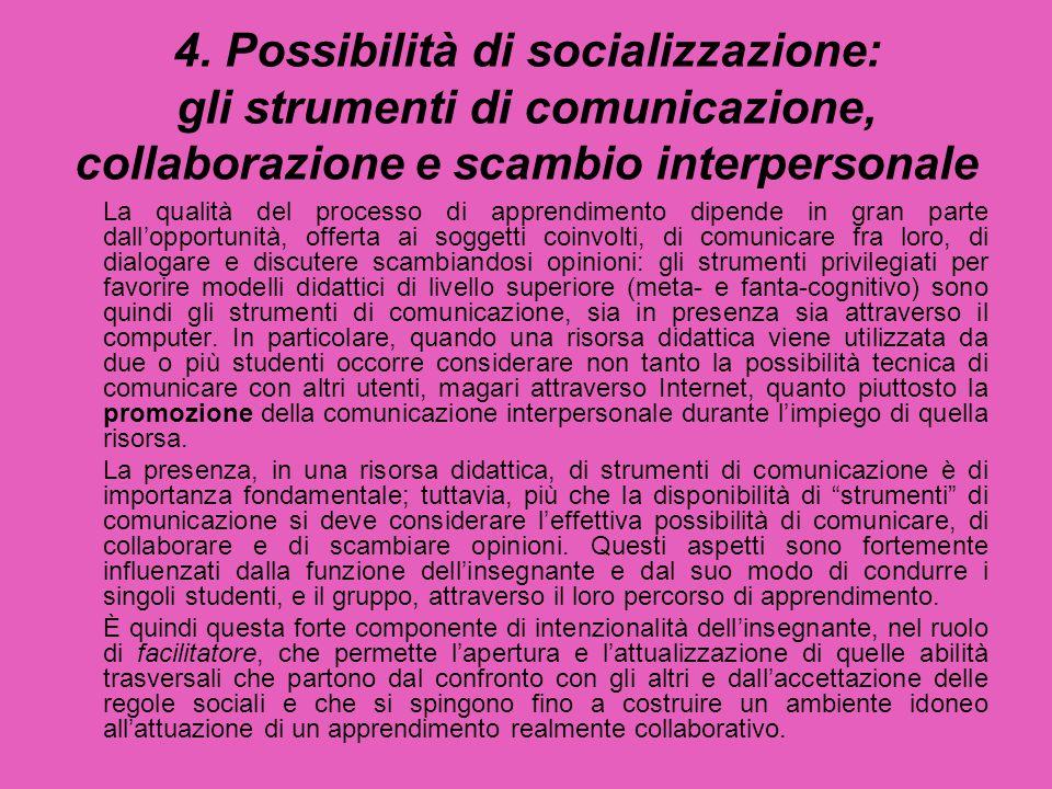 4. Possibilità di socializzazione: gli strumenti di comunicazione, collaborazione e scambio interpersonale La qualità del processo di apprendimento di