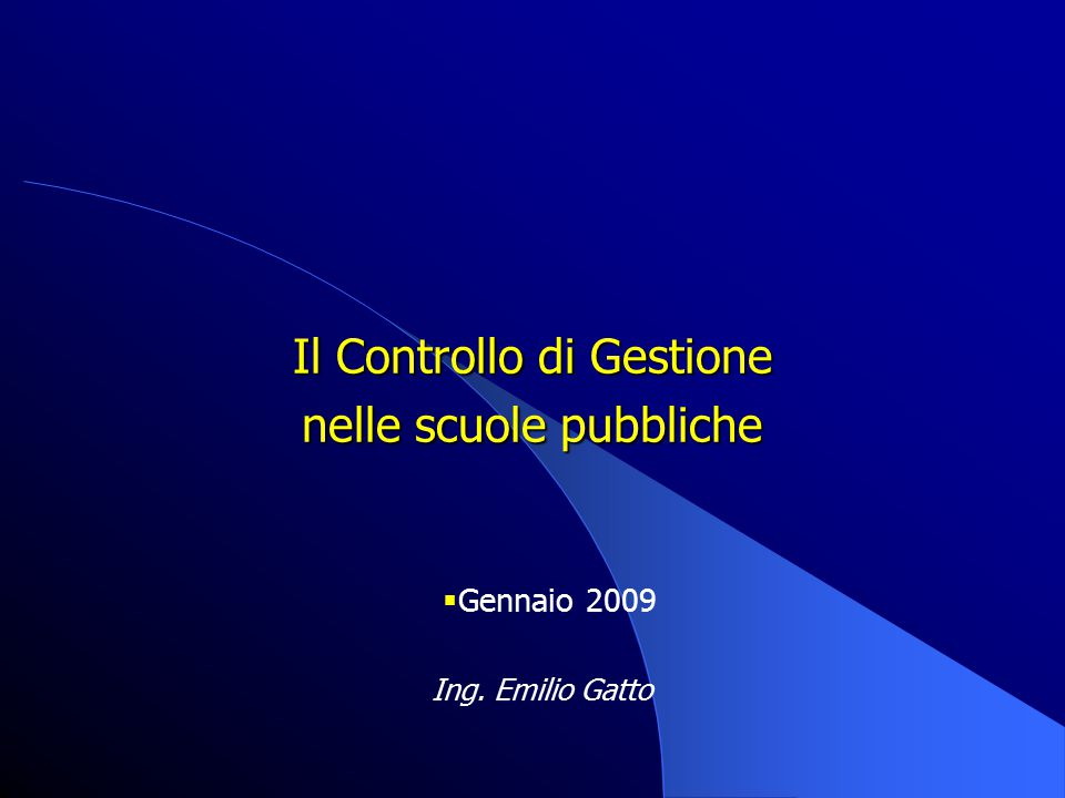 Il Controllo di Gestione nelle scuole pubbliche Ing. Emilio Gatto  Gennaio 2009