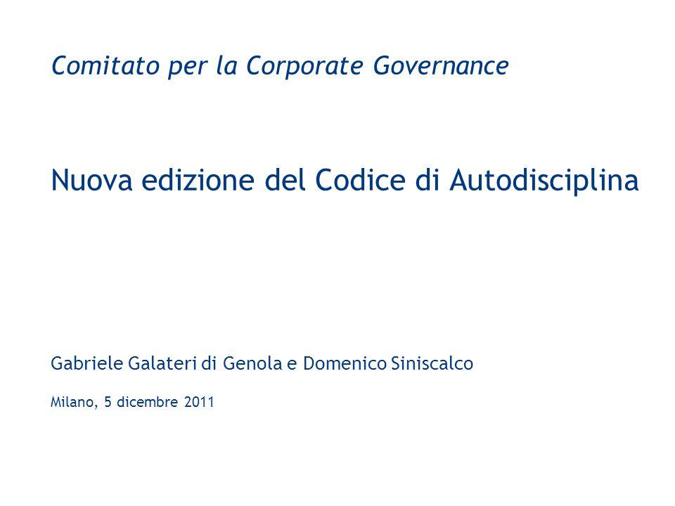 Comitato per la Corporate Governance Nuova edizione del Codice di Autodisciplina Gabriele Galateri di Genola e Domenico Siniscalco Milano, 5 dicembre