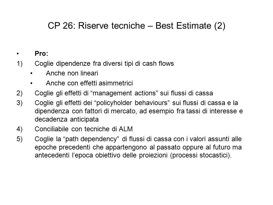 CP 26: Riserve tecniche – Best Estimate (2) Pro: 1)Coglie dipendenze fra diversi tipi di cash flows Anche non lineari Anche con effetti asimmetrici 2)