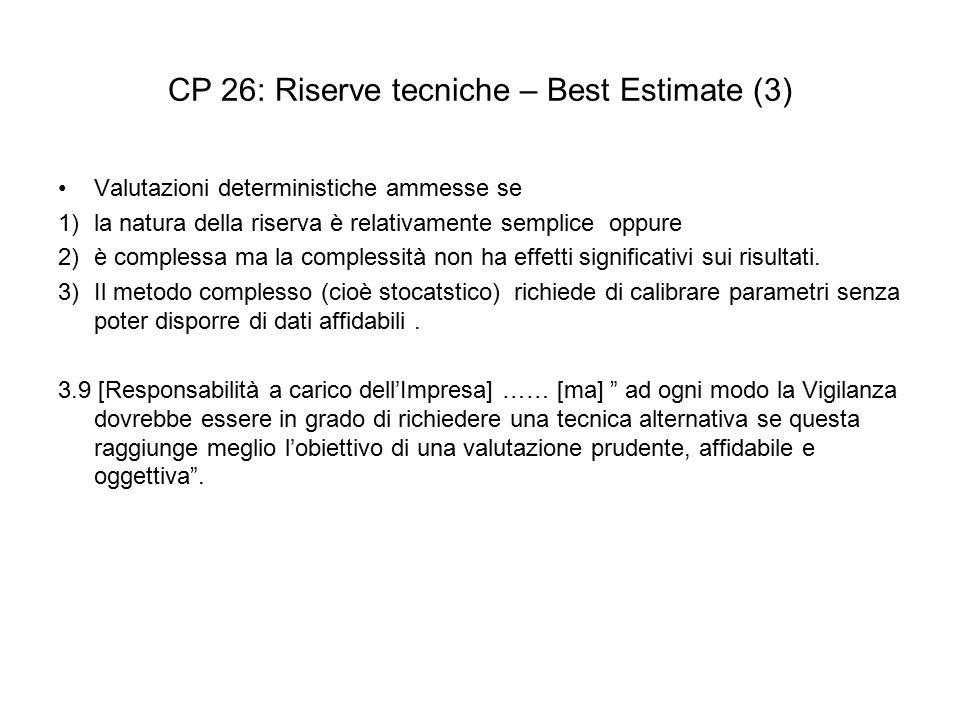 CP 26: Riserve tecniche – Best Estimate (3) Valutazioni deterministiche ammesse se 1)la natura della riserva è relativamente semplice oppure 2)è complessa ma la complessità non ha effetti significativi sui risultati.