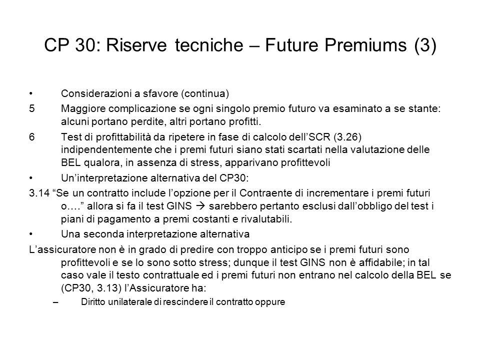 CP 30: Riserve tecniche – Future Premiums (3) Considerazioni a sfavore (continua) 5Maggiore complicazione se ogni singolo premio futuro va esaminato a se stante: alcuni portano perdite, altri portano profitti.