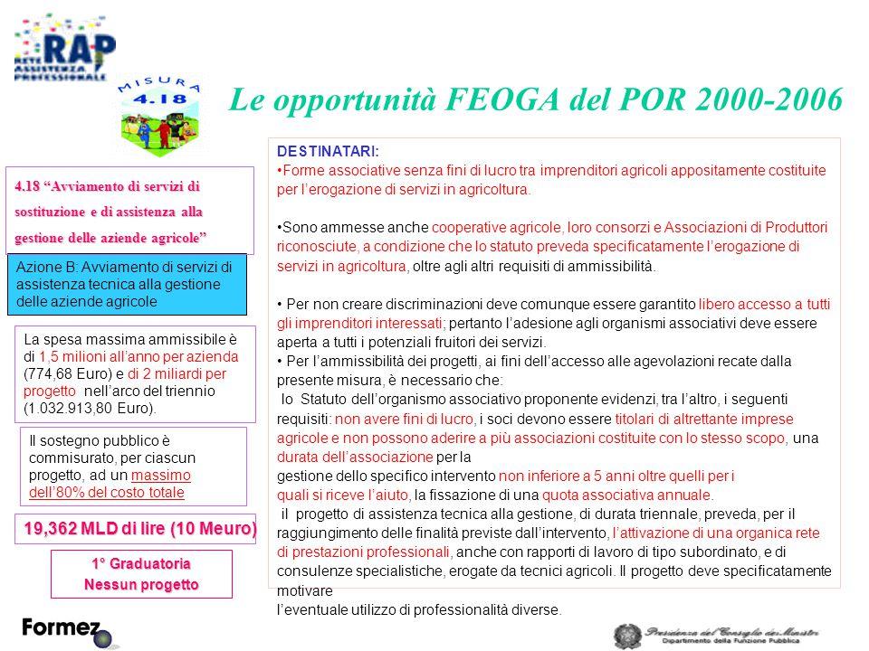Le opportunità FEOGA del POR 2000-2006 DESTINATARI: Forme associative senza fini di lucro tra imprenditori agricoli appositamente costituite per l'erogazione di servizi in agricoltura.