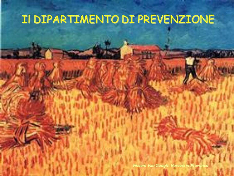 Il DIPARTIMENTO DI PREVENZIONE Vincent Van Googh: Harvest in Provence
