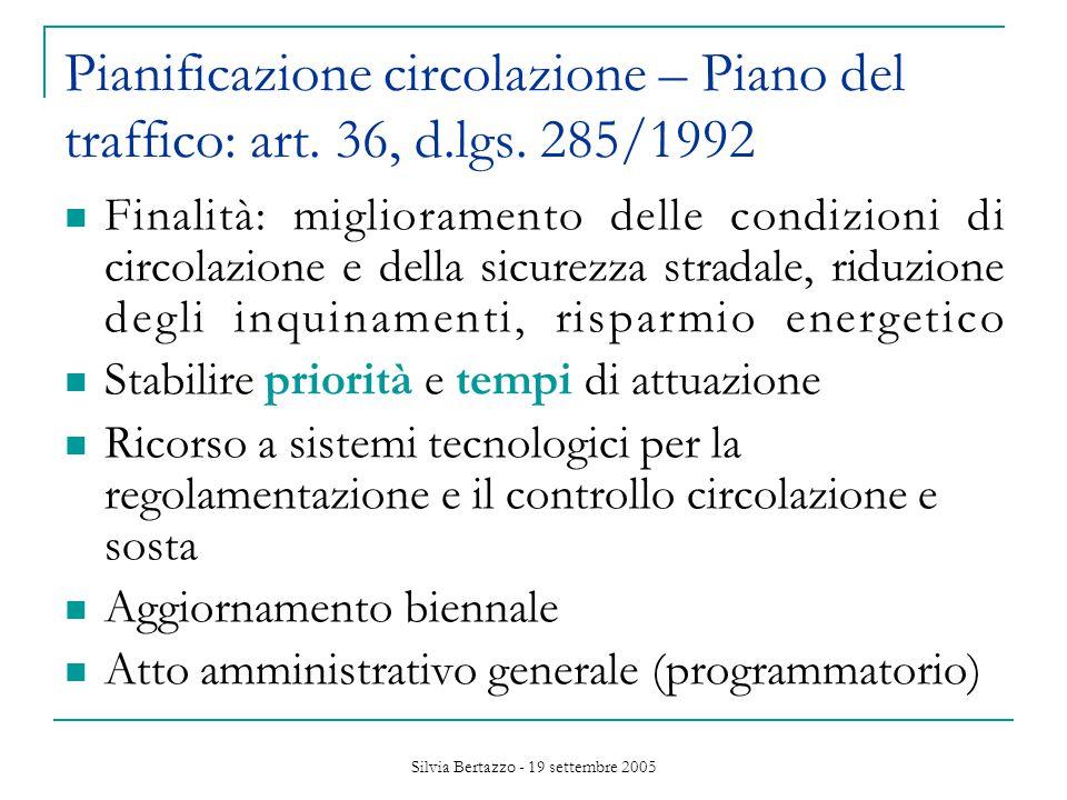 Silvia Bertazzo - 19 settembre 2005 Pianificazione circolazione – Piano del traffico: art.