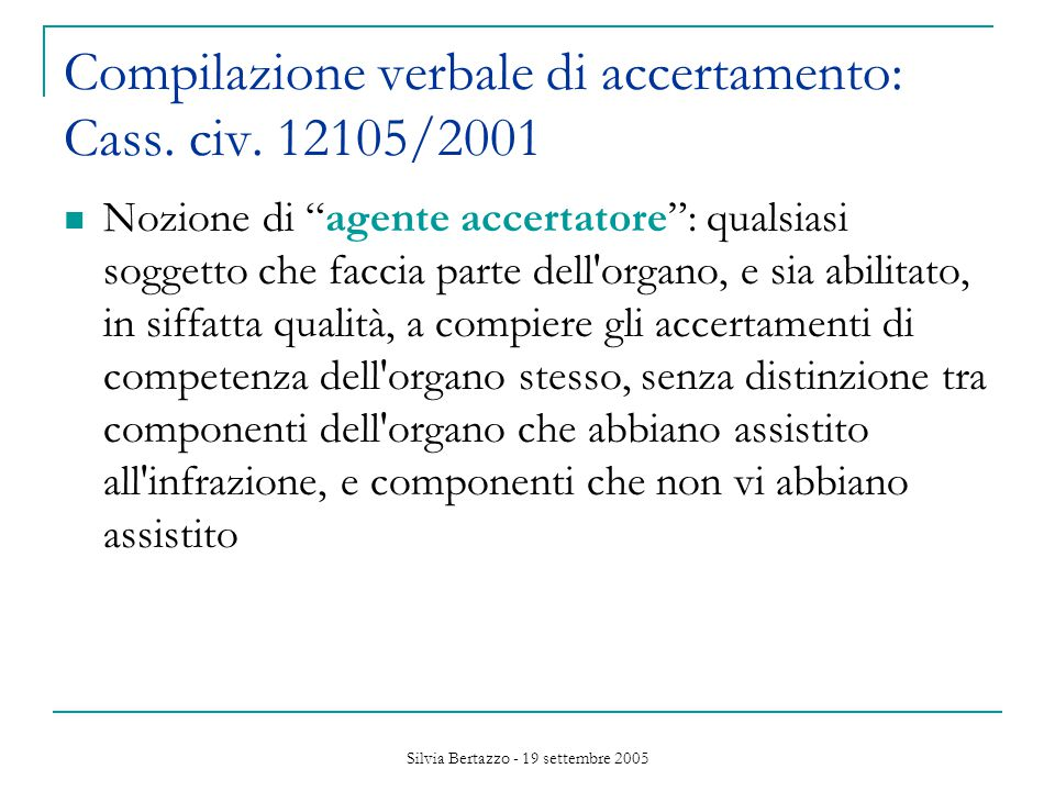 Silvia Bertazzo - 19 settembre 2005 Compilazione verbale di accertamento: Cass.