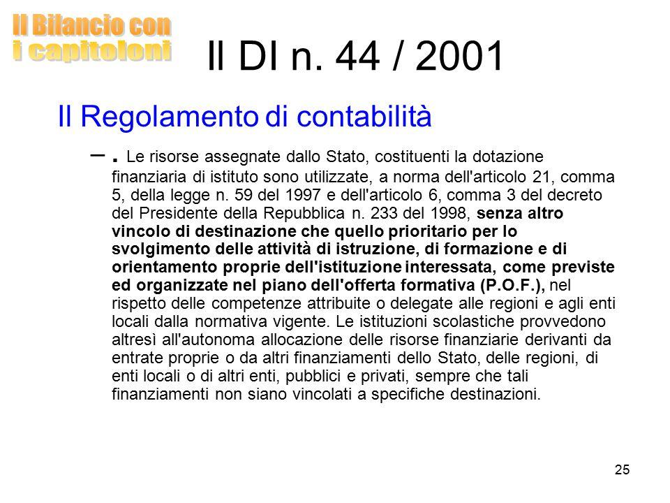 25 Il Regolamento di contabilità –. Le risorse assegnate dallo Stato, costituenti la dotazione finanziaria di istituto sono utilizzate, a norma dell'a