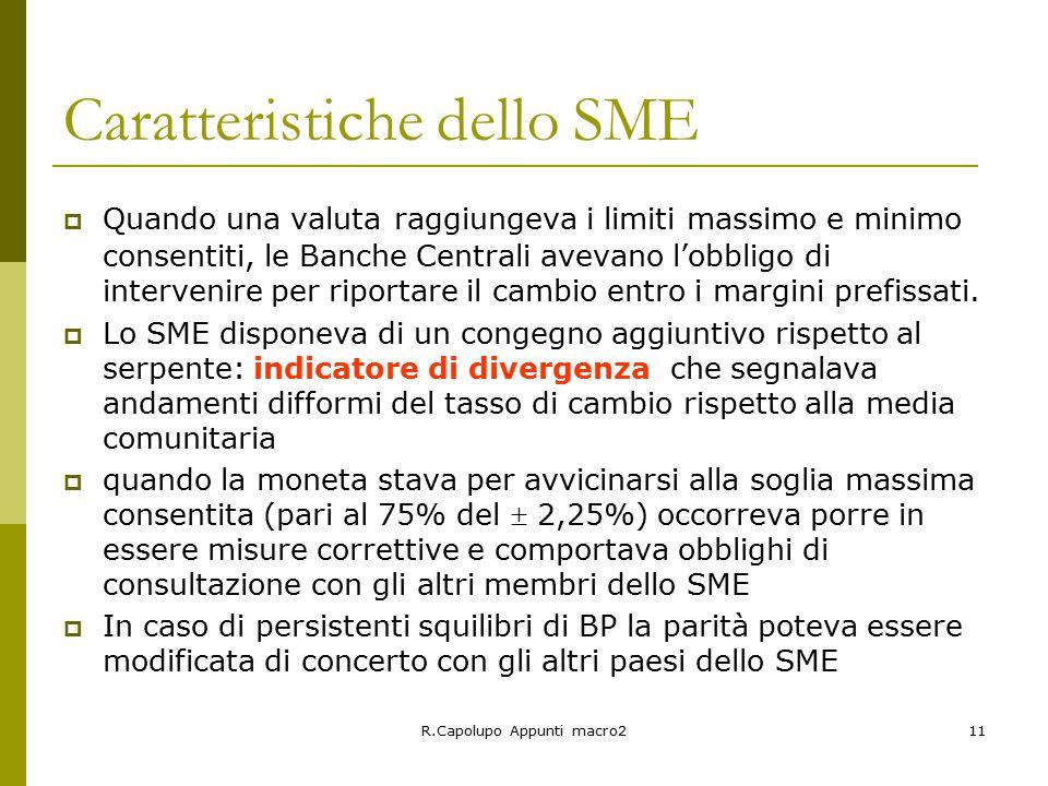 R.Capolupo Appunti macro211 Caratteristiche dello SME  Quando una valuta raggiungeva i limiti massimo e minimo consentiti, le Banche Centrali avevano l'obbligo di intervenire per riportare il cambio entro i margini prefissati.
