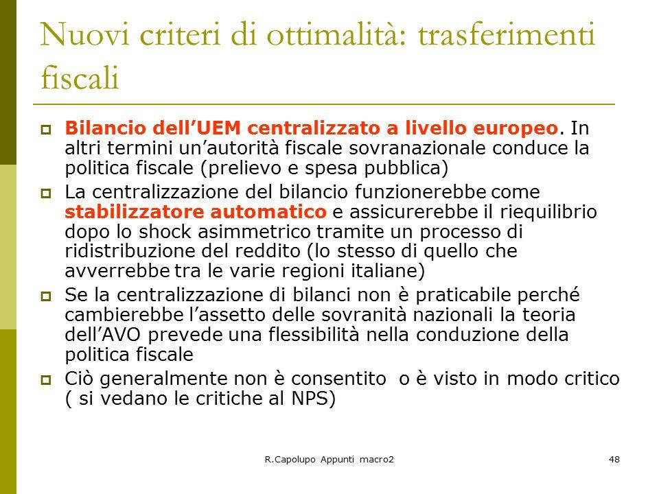 R.Capolupo Appunti macro248 Nuovi criteri di ottimalità: trasferimenti fiscali  Bilancio dell'UEM centralizzato a livello europeo.