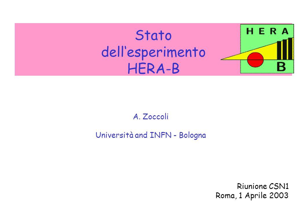 A.Zoccoli - CSN1, 1 Aprile 2003 Stato dell'esperimento HERA-B A.