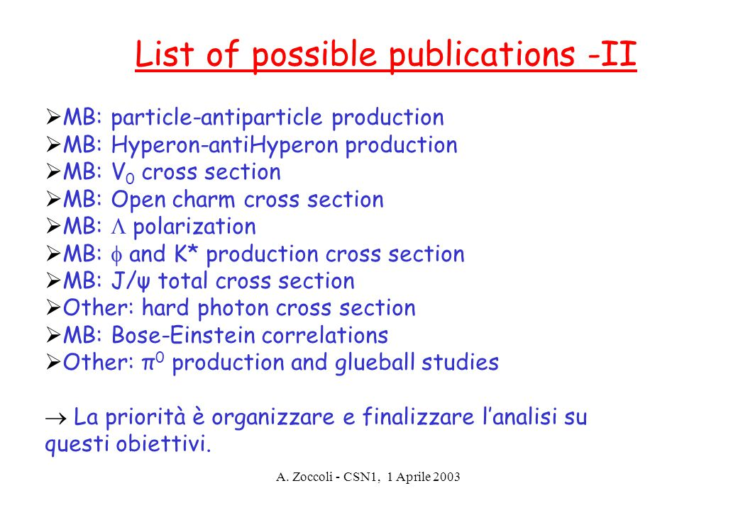 A. Zoccoli - CSN1, 1 Aprile 2003 List of possible publications -II  MB: particle-antiparticle production  MB: Hyperon-antiHyperon production  MB: V