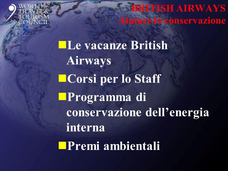 BRITISH AIRWAYS Aiutare la conservazione nLe vacanze British Airways nCorsi per lo Staff nProgramma di conservazione dell'energia interna nPremi ambientali