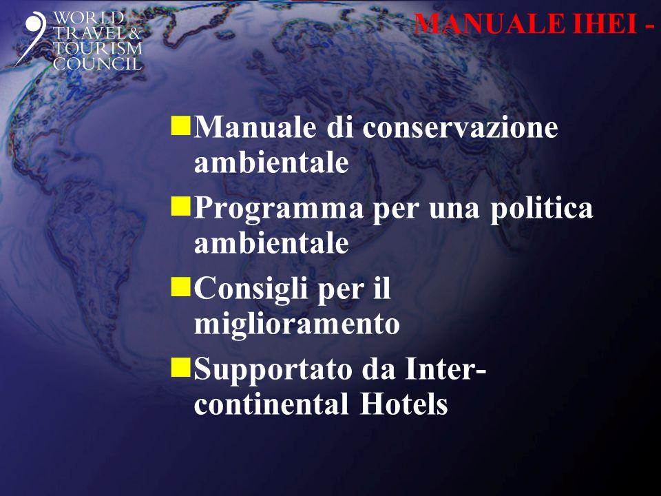 MANUALE IHEI - nManuale di conservazione ambientale nProgramma per una politica ambientale nConsigli per il miglioramento nSupportato da Inter- continental Hotels