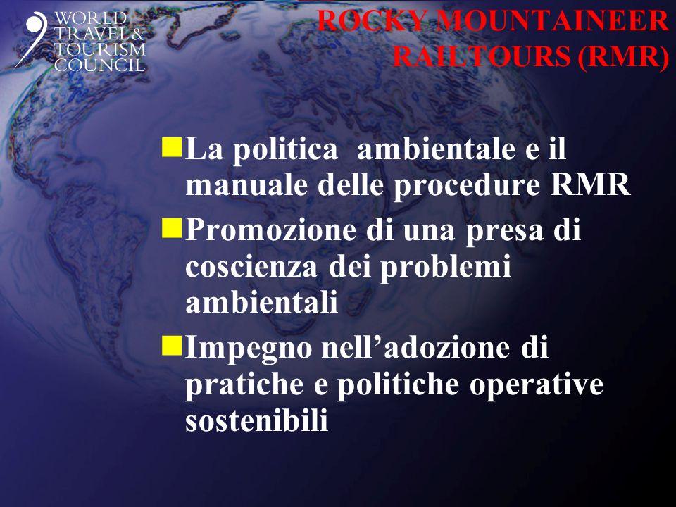ROCKY MOUNTAINEER RAILTOURS (RMR) nLa politica ambientale e il manuale delle procedure RMR nPromozione di una presa di coscienza dei problemi ambientali nImpegno nell'adozione di pratiche e politiche operative sostenibili