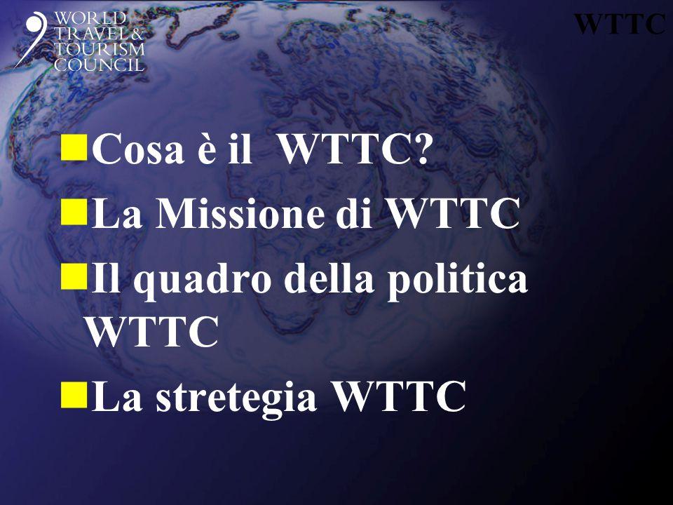 WTTC nCosa è il WTTC nLa Missione di WTTC nIl quadro della politica WTTC nLa stretegia WTTC