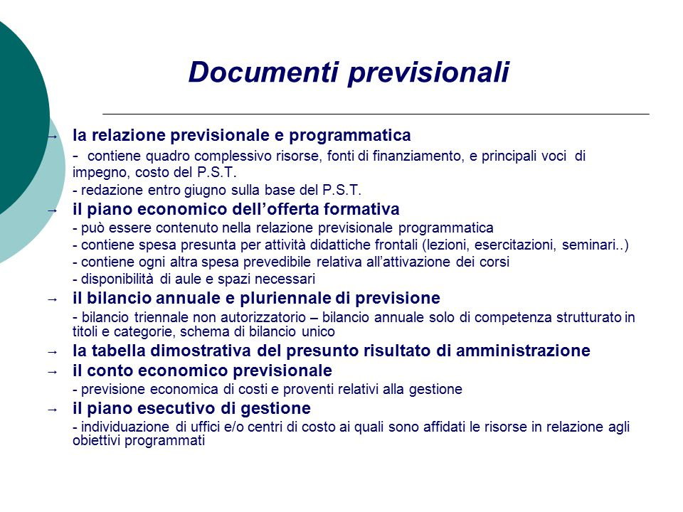 Documenti previsionali  la relazione previsionale e programmatica - contiene quadro complessivo risorse, fonti di finanziamento, e principali voci di impegno, costo del P.S.T.