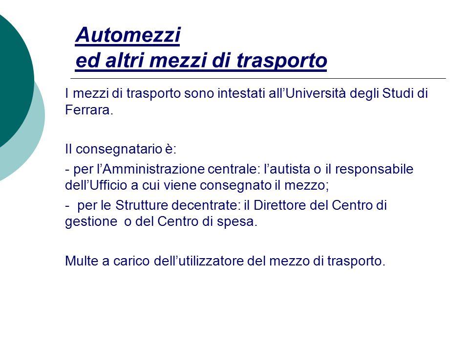 Automezzi ed altri mezzi di trasporto I mezzi di trasporto sono intestati all'Università degli Studi di Ferrara.