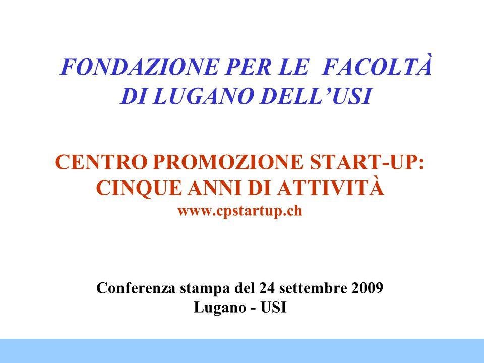 FONDAZIONE PER LE FACOLTÀ DI LUGANO DELL'USI CENTRO PROMOZIONE START-UP: CINQUE ANNI DI ATTIVITÀ www.cpstartup.ch Conferenza stampa del 24 settembre 2