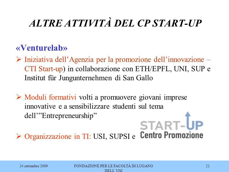 24 settembre 2009FONDAZIONE PER LE FACOLTÀ DI LUGANO DELL' USI 21 ALTRE ATTIVITÀ DEL CP START-UP «Venturelab»  Iniziativa dell'Agenzia per la promozi