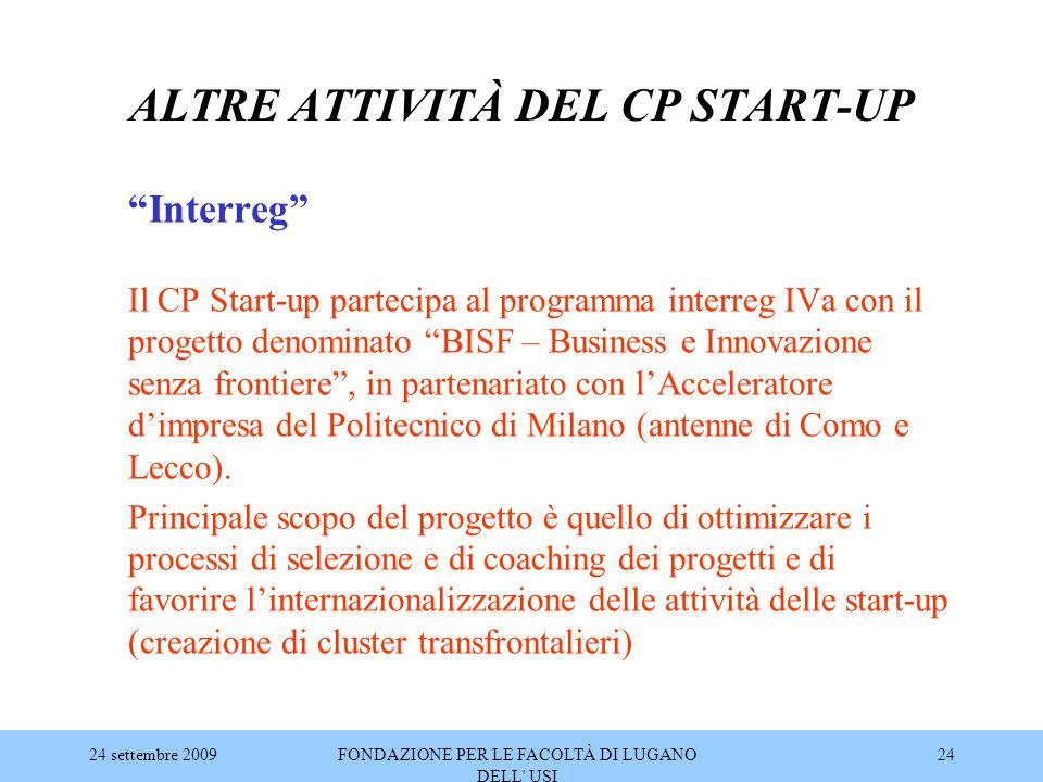 """24 settembre 2009FONDAZIONE PER LE FACOLTÀ DI LUGANO DELL' USI 24 ALTRE ATTIVITÀ DEL CP START-UP """"Interreg"""" Il CP Start-up partecipa al programma inte"""